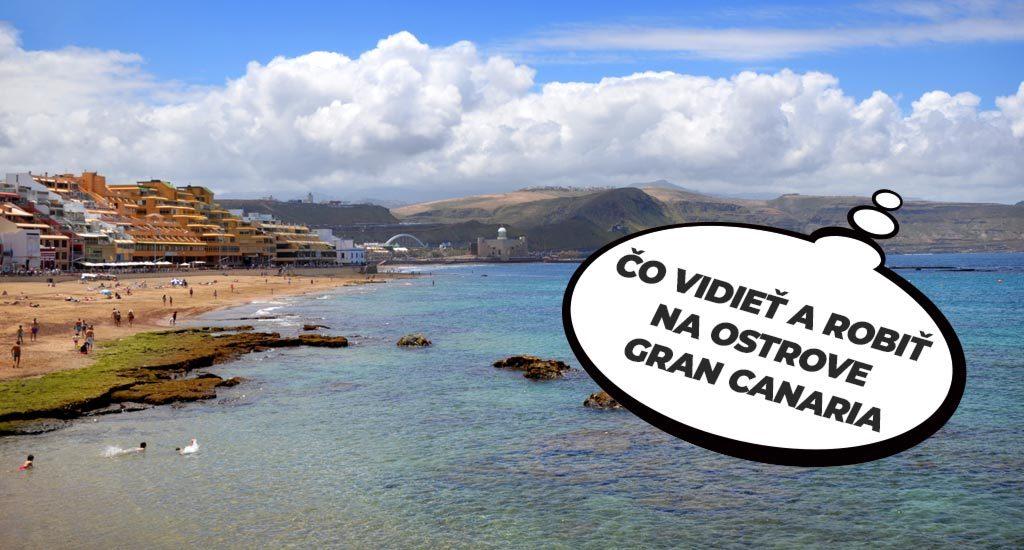 Čo vidieť a robiť na ostrove Gran Canaria - Kanárske ostrovy.