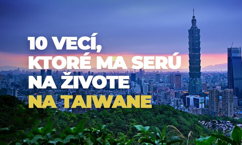 10 vecí, ktoré ma serú na živote na Taiwane