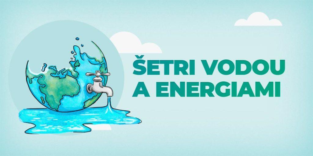 Šetri vodou a energiami